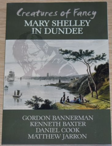 Creatures of Fancy - Mary Shelley in Dundee, by Bannerman, Baxter, Cook and Jarron